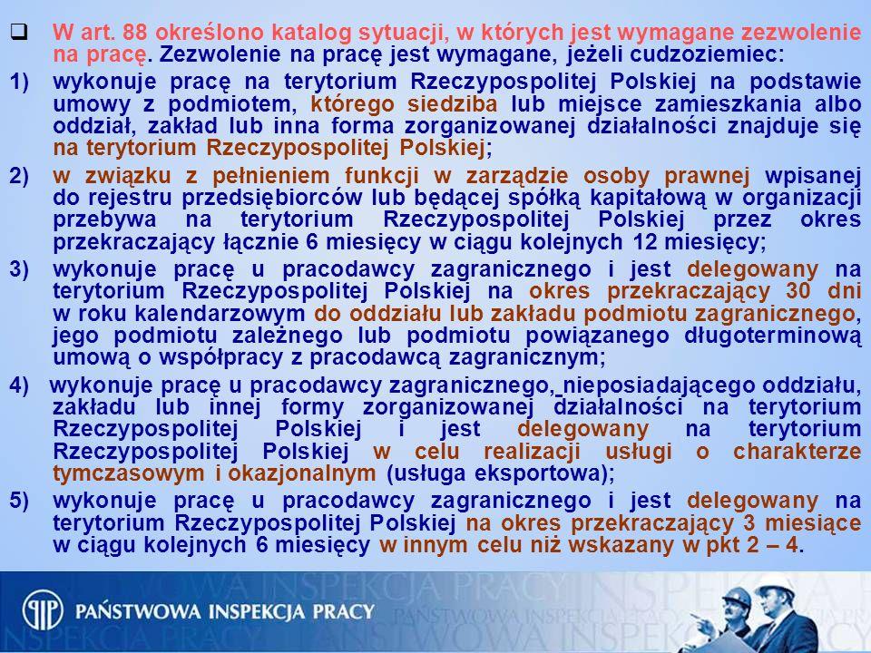 W art. 88 określono katalog sytuacji, w których jest wymagane zezwolenie na pracę. Zezwolenie na pracę jest wymagane, jeżeli cudzoziemiec: