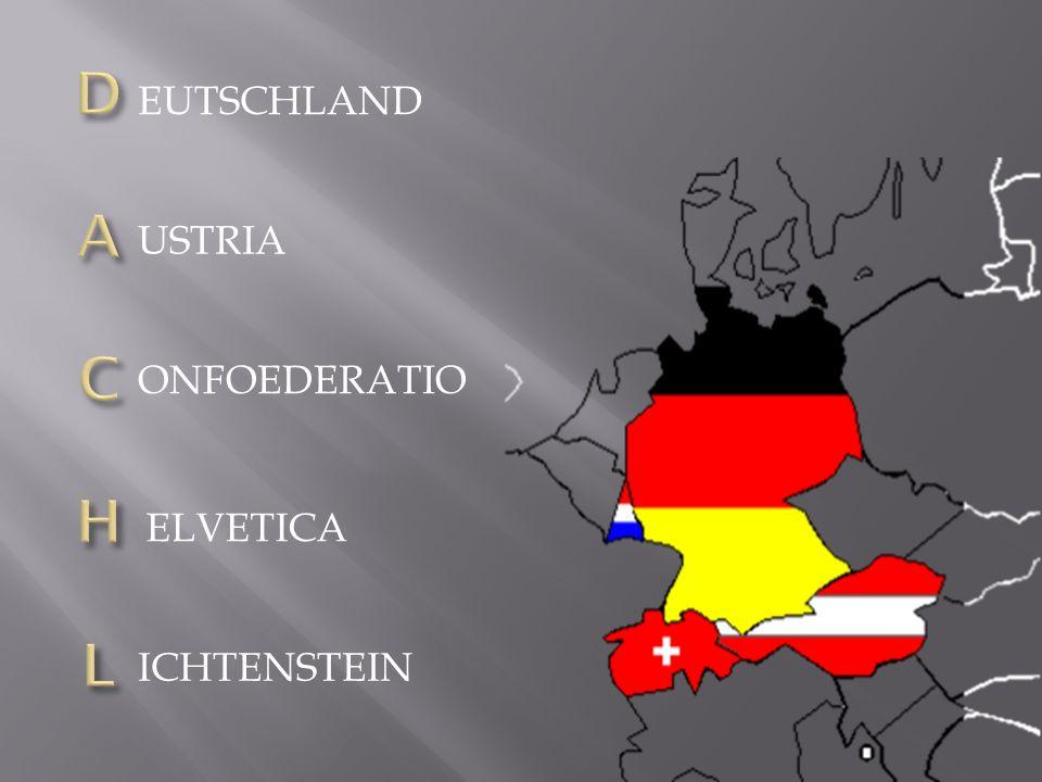 EUTSCHLAND USTRIA D A C H L ONFOEDERATIO ELVETICA ICHTENSTEIN