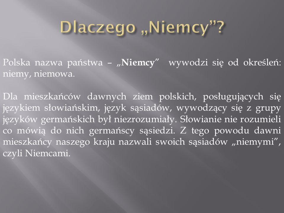 """Dlaczego """"Niemcy Polska nazwa państwa – """"Niemcy wywodzi się od określeń: niemy, niemowa."""