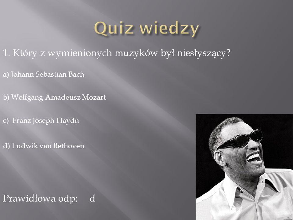 Quiz wiedzy 1. Który z wymienionych muzyków był niesłyszący