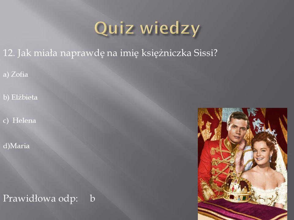Quiz wiedzy 12. Jak miała naprawdę na imię księżniczka Sissi