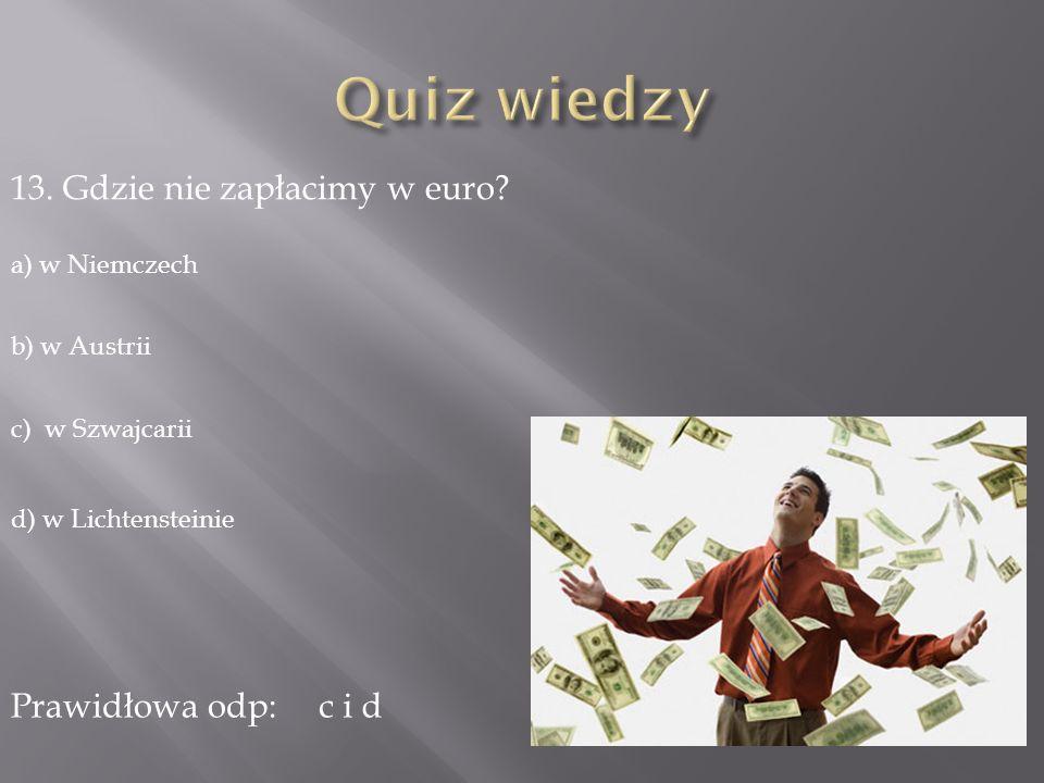 Quiz wiedzy 13. Gdzie nie zapłacimy w euro Prawidłowa odp: c i d