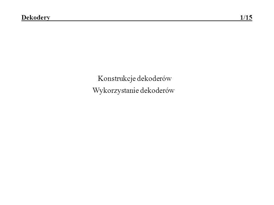 Konstrukcje dekoderów Wykorzystanie dekoderów