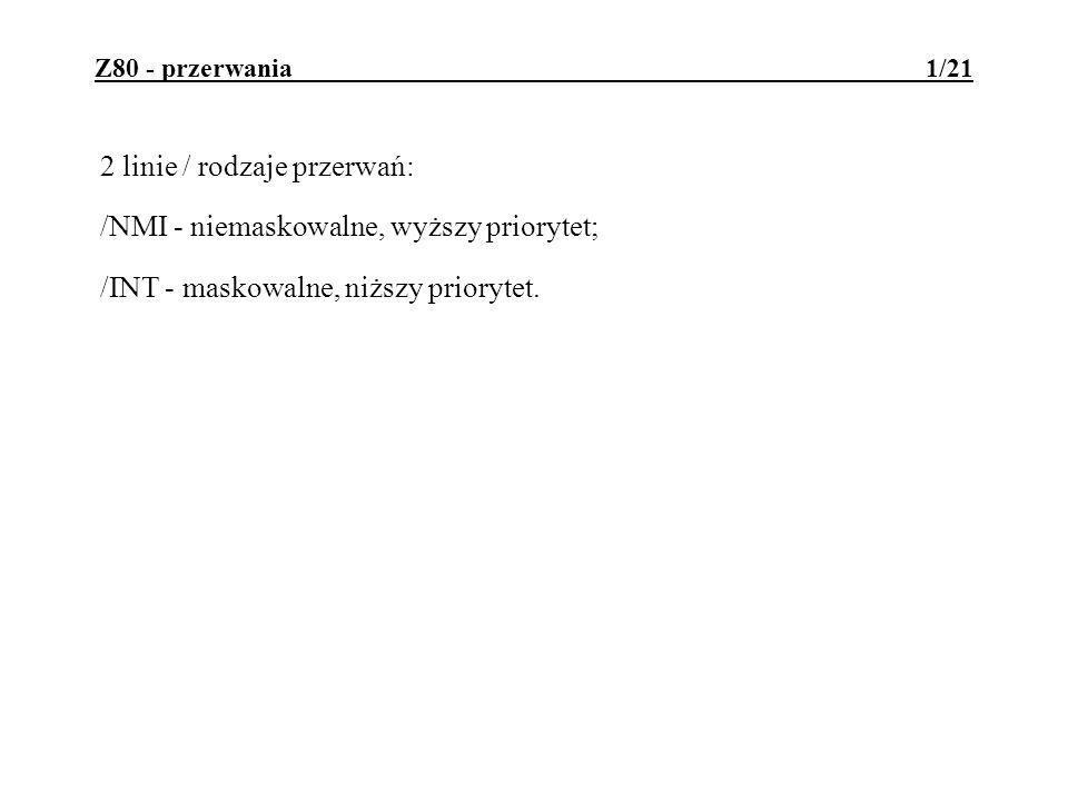 2 linie / rodzaje przerwań: /NMI - niemaskowalne, wyższy priorytet;