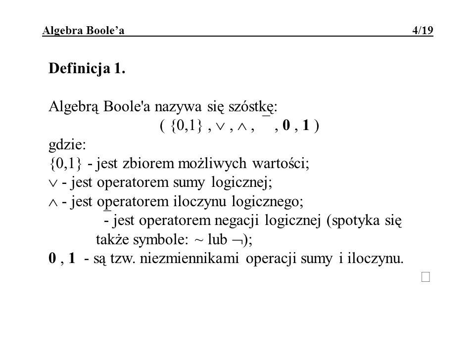 Algebrą Boole a nazywa się szóstkę: ( {0,1} ,  ,  , , 0 , 1 )