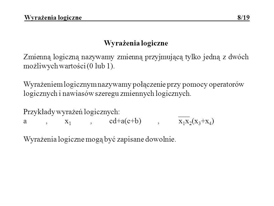 Przykłady wyrażeń logicznych: a , x1 , cd+a(c+b) , x1x2(x3+x4)