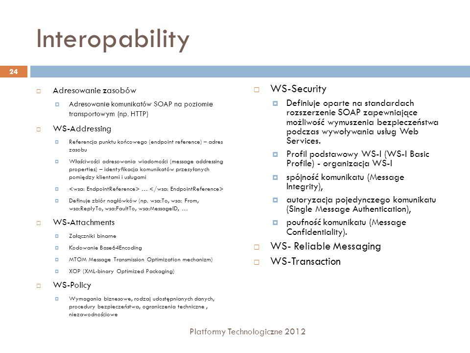 Interopability WS-Security WS- Reliable Messaging WS-Transaction