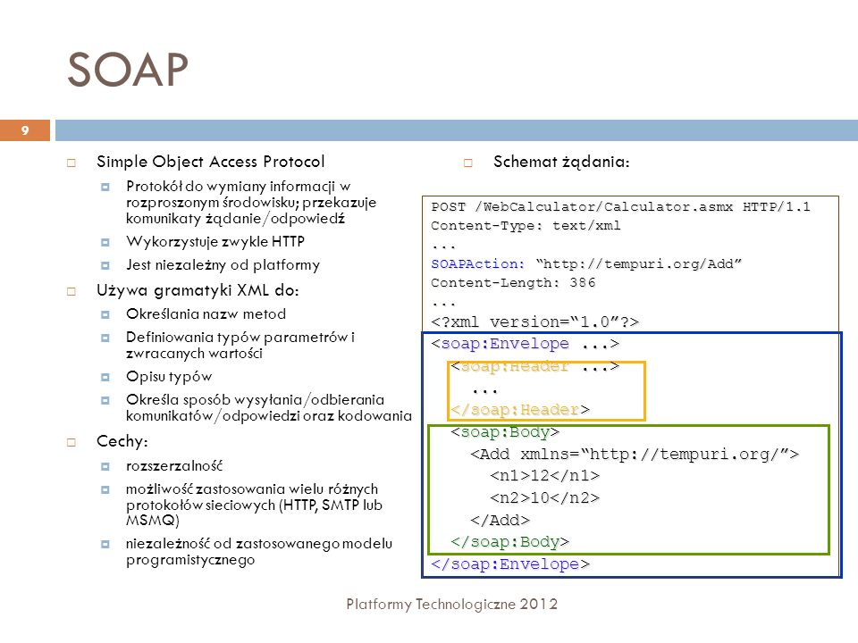 SOAP Simple Object Access Protocol Używa gramatyki XML do: Cechy:
