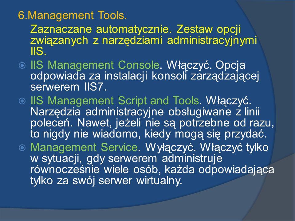 6.Management Tools. Zaznaczane automatycznie. Zestaw opcji związanych z narzędziami administracyjnymi IIS.