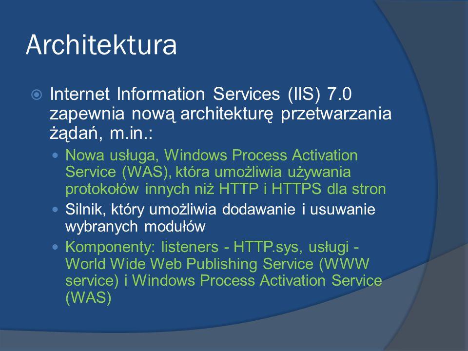 Architektura Internet Information Services (IIS) 7.0 zapewnia nową architekturę przetwarzania żądań, m.in.:
