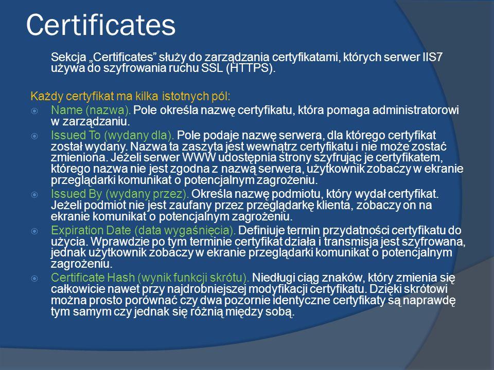"""Certificates Sekcja """"Certificates służy do zarządzania certyfikatami, których serwer IIS7 używa do szyfrowania ruchu SSL (HTTPS)."""