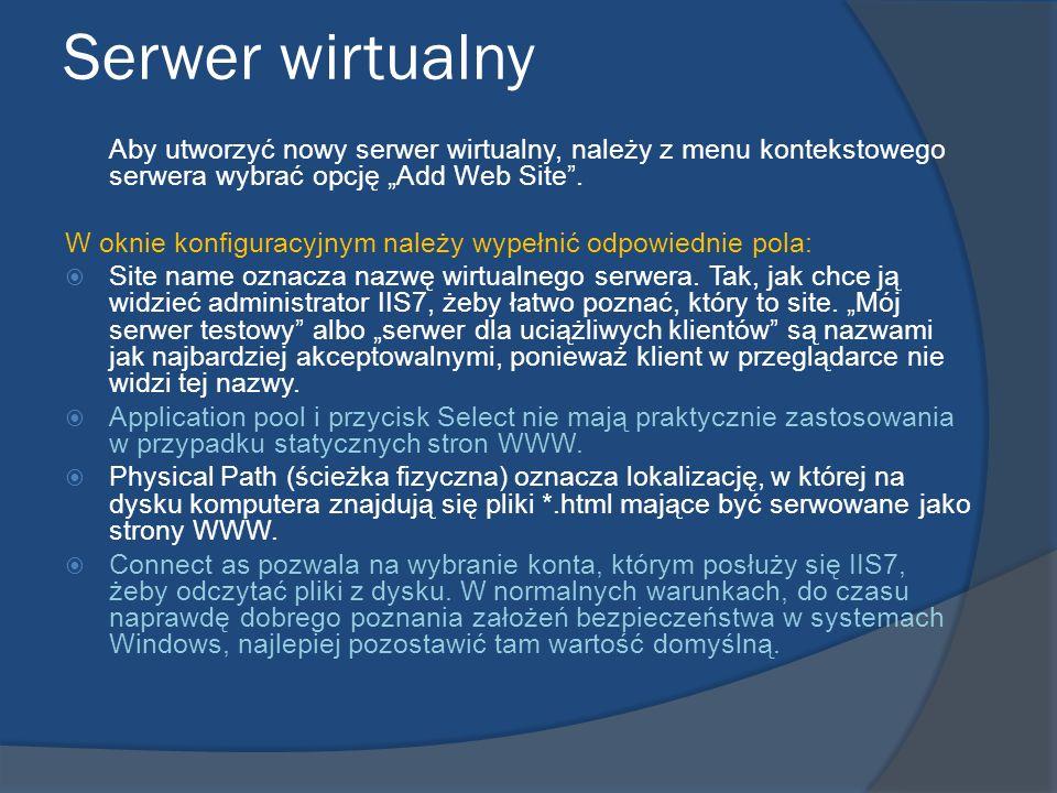 """Serwer wirtualny Aby utworzyć nowy serwer wirtualny, należy z menu kontekstowego serwera wybrać opcję """"Add Web Site ."""