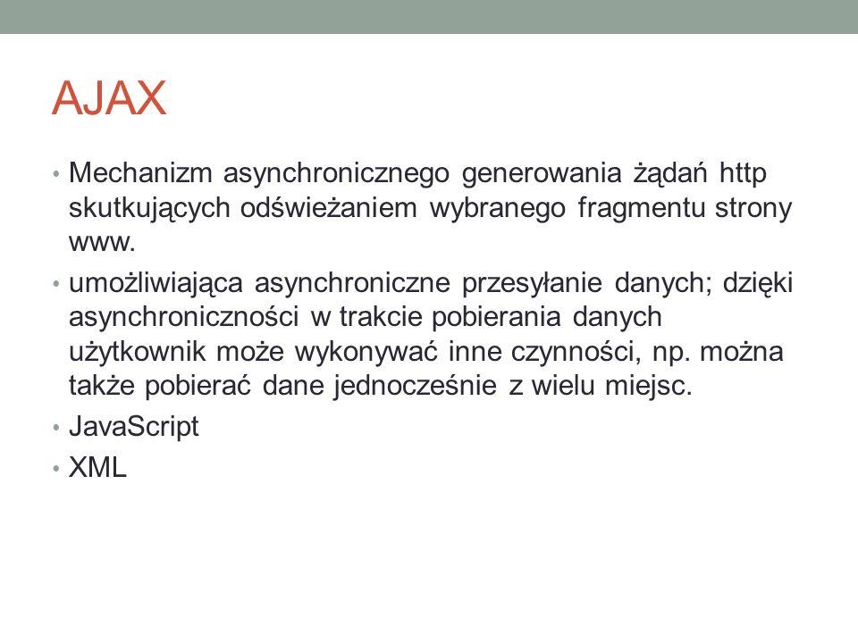 AJAX Mechanizm asynchronicznego generowania żądań http skutkujących odświeżaniem wybranego fragmentu strony www.