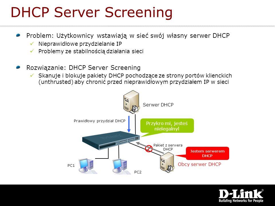 DHCP Server ScreeningProblem: Użytkownicy wstawiają w sieć swój własny serwer DHCP. Nieprawidłowe przydzielanie IP.