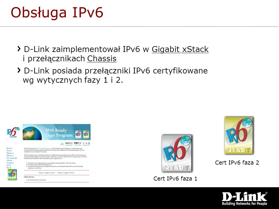 Obsługa IPv6 D-Link zaimplementował IPv6 w Gigabit xStack i przełącznikach Chassis.