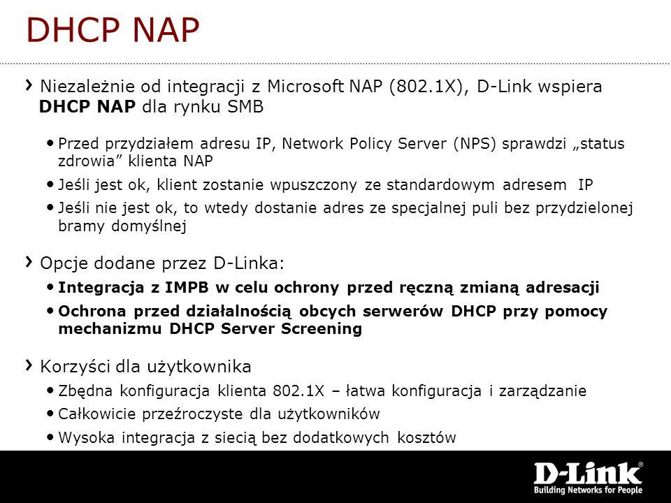 DHCP NAPNiezależnie od integracji z Microsoft NAP (802.1X), D-Link wspiera DHCP NAP dla rynku SMB.