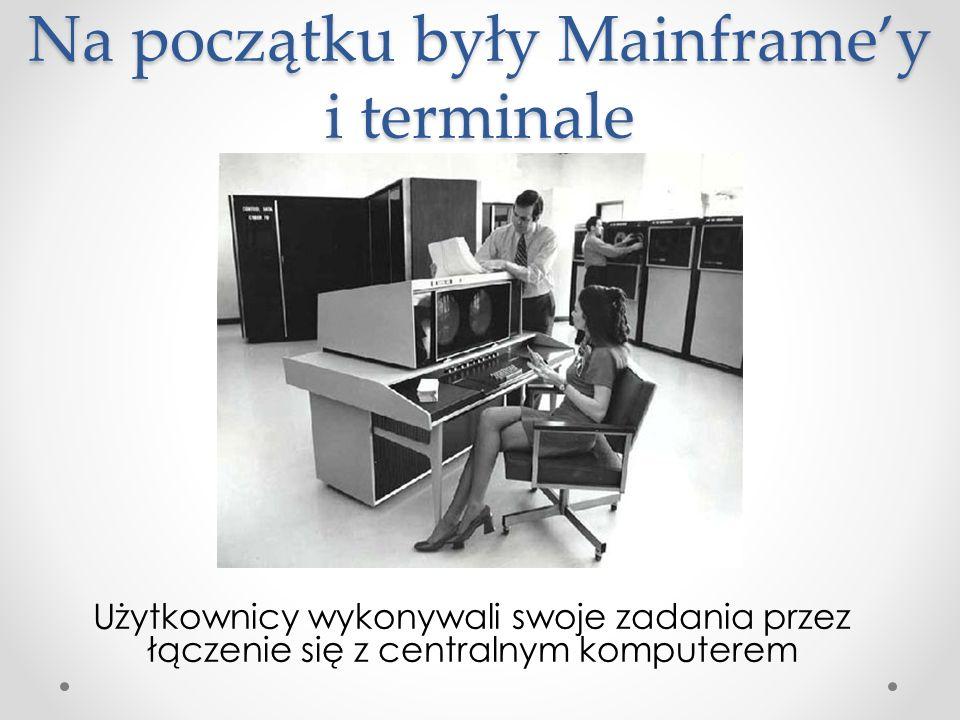 Na początku były Mainframe'y i terminale