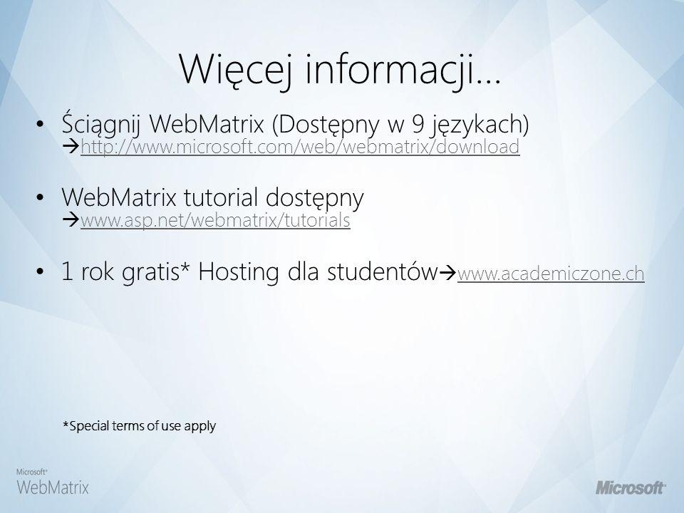 Więcej informacji... Ściągnij WebMatrix (Dostępny w 9 językach) http://www.microsoft.com/web/webmatrix/download.