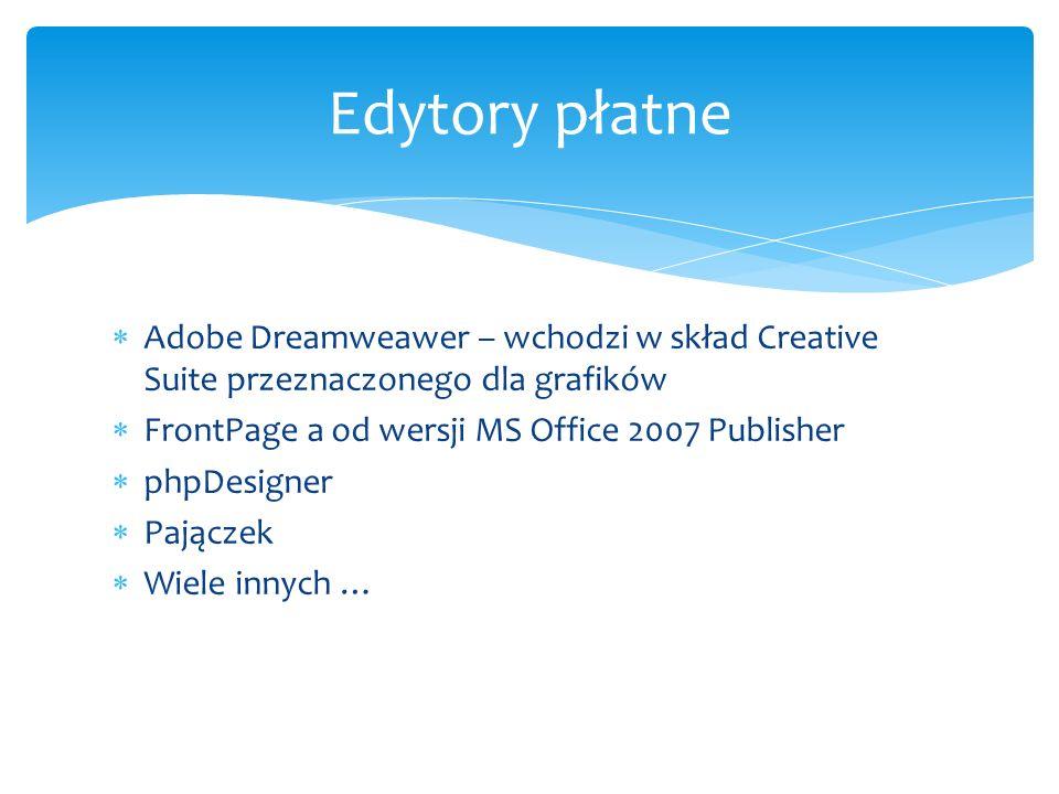 Edytory płatne Adobe Dreamweawer – wchodzi w skład Creative Suite przeznaczonego dla grafików. FrontPage a od wersji MS Office 2007 Publisher.