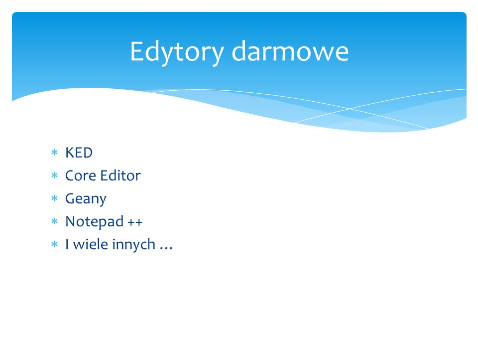 Edytory darmowe KED Core Editor Geany Notepad ++ I wiele innych …