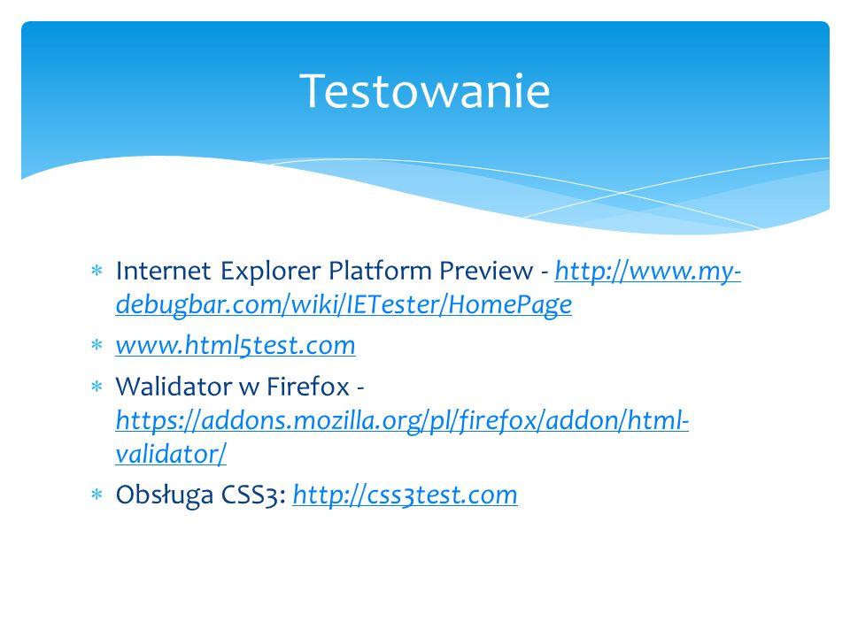 Testowanie Internet Explorer Platform Preview - http://www.my-debugbar.com/wiki/IETester/HomePage. www.html5test.com.