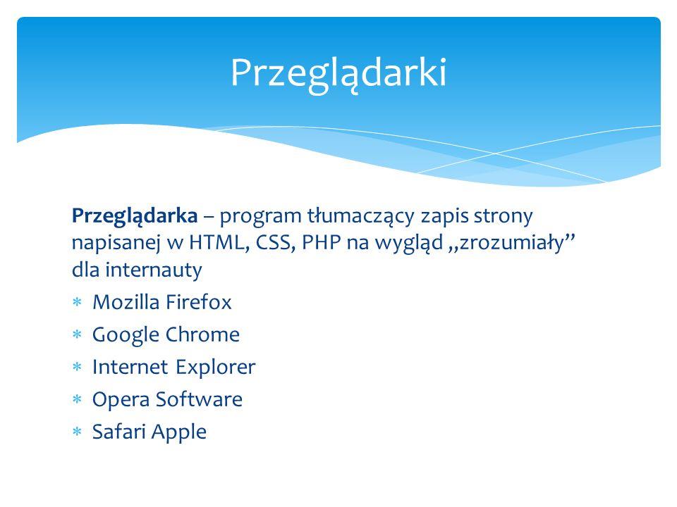 """Przeglądarki Przeglądarka – program tłumaczący zapis strony napisanej w HTML, CSS, PHP na wygląd """"zrozumiały dla internauty."""
