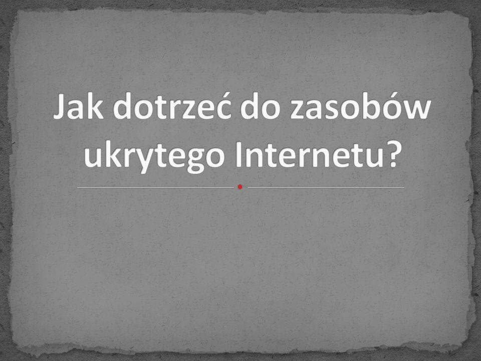 Jak dotrzeć do zasobów ukrytego Internetu