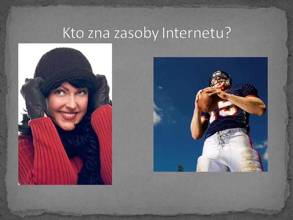 Kto zna zasoby Internetu