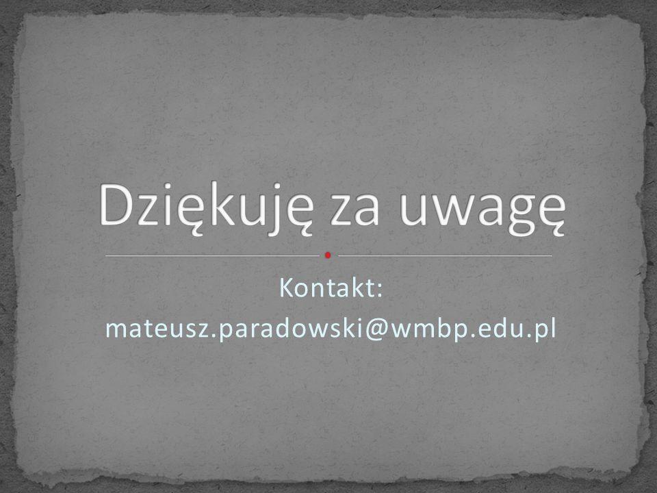 Kontakt: mateusz.paradowski@wmbp.edu.pl