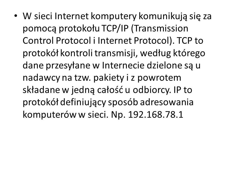 W sieci Internet komputery komunikują się za pomocą protokołu TCP/IP (Transmission Control Protocol i Internet Protocol).