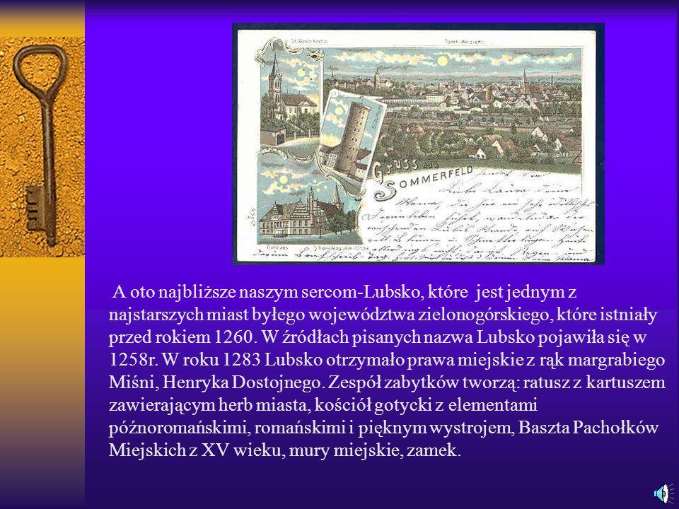 A oto najbliższe naszym sercom-Lubsko, które jest jednym z najstarszych miast byłego województwa zielonogórskiego, które istniały przed rokiem 1260.