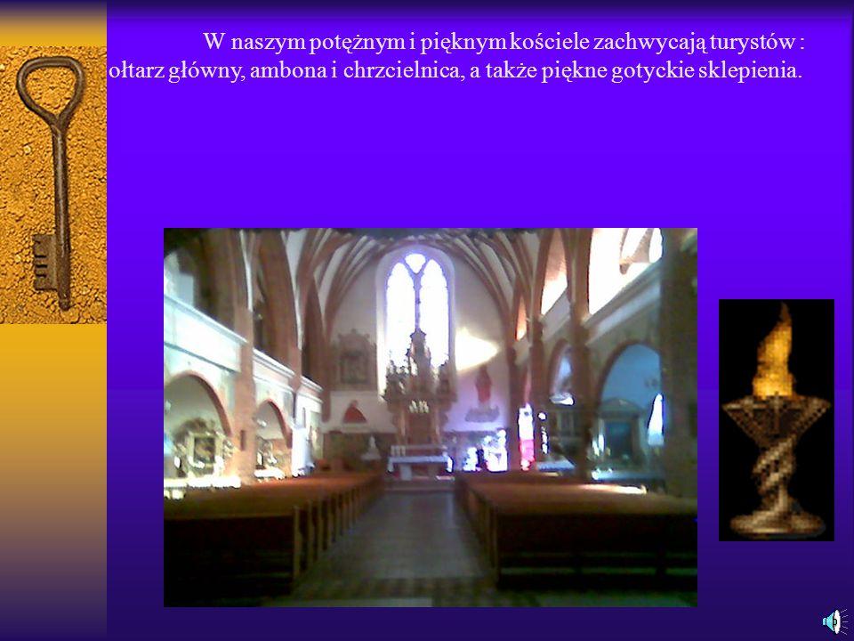W naszym potężnym i pięknym kościele zachwycają turystów : ołtarz główny, ambona i chrzcielnica, a także piękne gotyckie sklepienia.