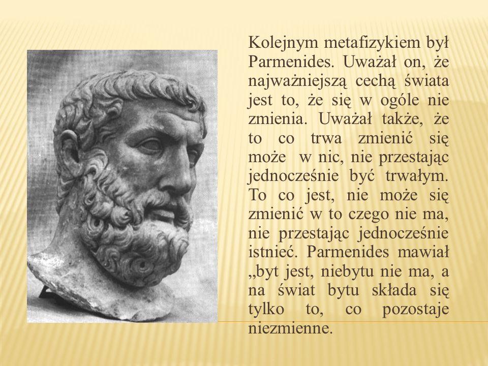 Kolejnym metafizykiem był Parmenides