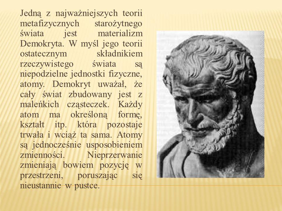 Jedną z najważniejszych teorii metafizycznych starożytnego świata jest materializm Demokryta.