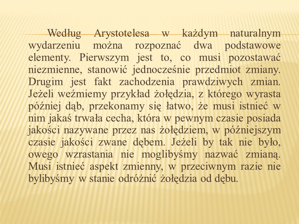 Według Arystotelesa w każdym naturalnym wydarzeniu można rozpoznać dwa podstawowe elementy.