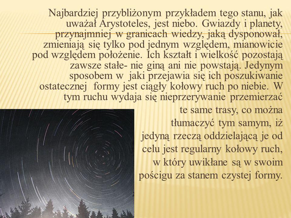 Najbardziej przybliżonym przykładem tego stanu, jak uważał Arystoteles, jest niebo.