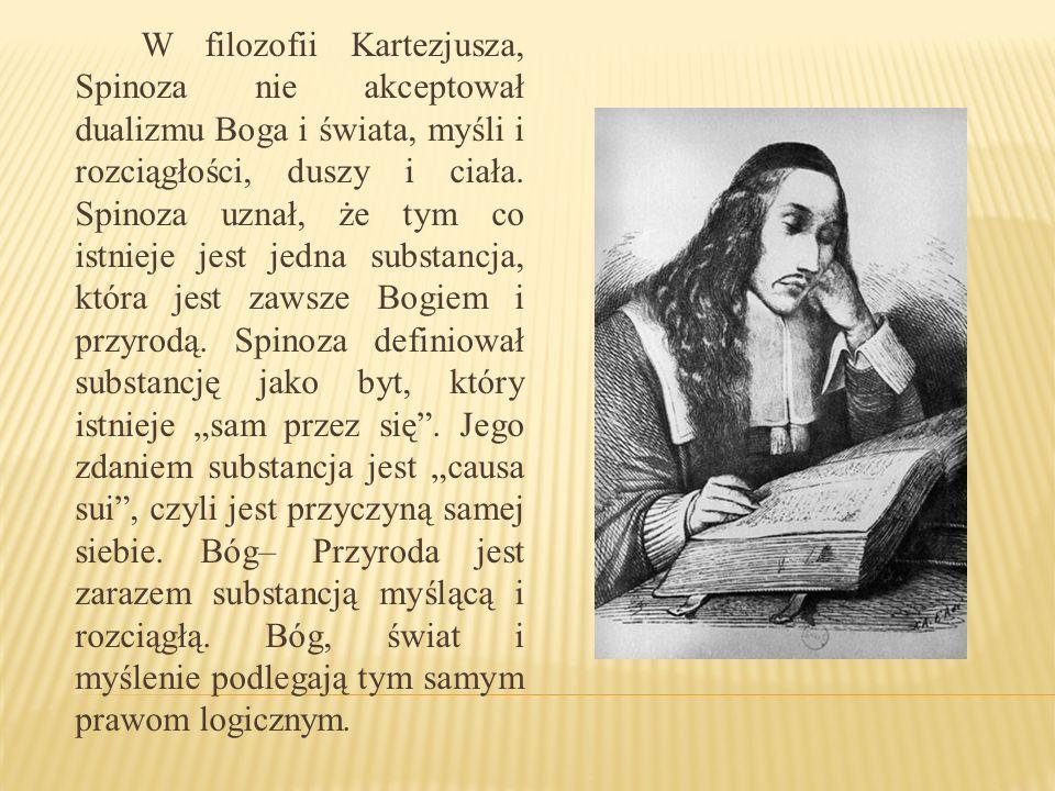 W filozofii Kartezjusza, Spinoza nie akceptował dualizmu Boga i świata, myśli i rozciągłości, duszy i ciała.