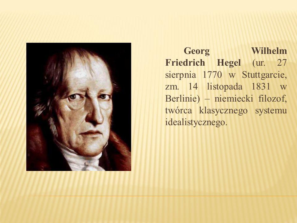 Georg Wilhelm Friedrich Hegel (ur. 27 sierpnia 1770 w Stuttgarcie, zm
