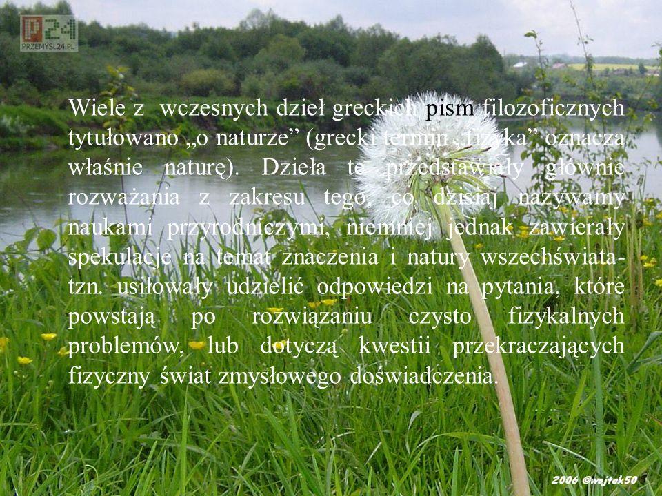 """Wiele z wczesnych dzieł greckich pism filozoficznych tytułowano """"o naturze (grecki termin """"fizyka oznacza właśnie naturę)."""