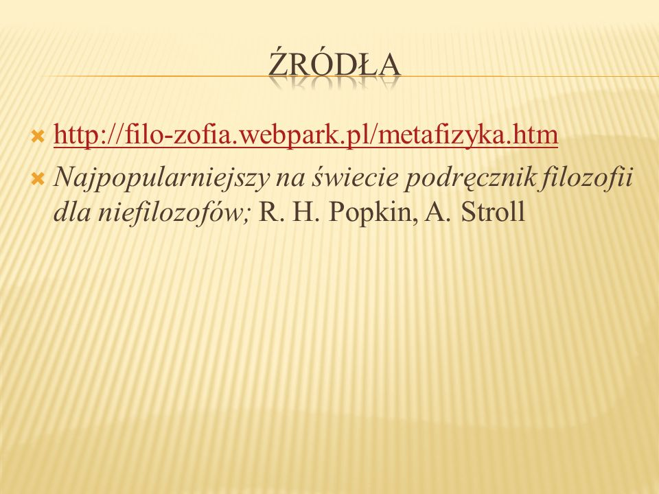 Źródła http://filo-zofia.webpark.pl/metafizyka.htm