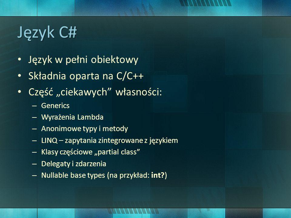 Język C# Język w pełni obiektowy Składnia oparta na C/C++