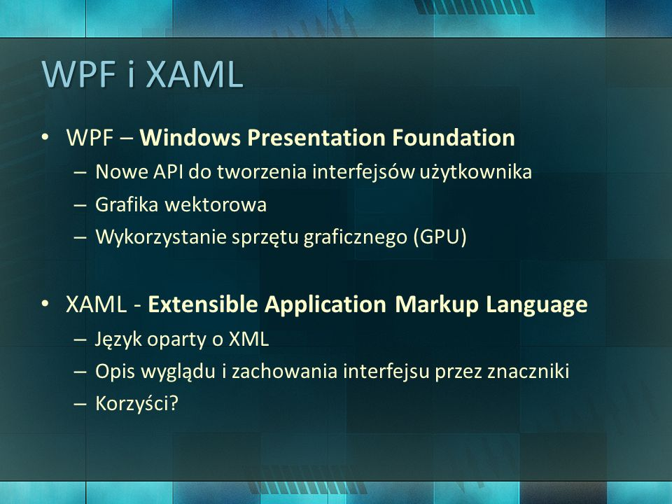 WPF i XAML WPF – Windows Presentation Foundation