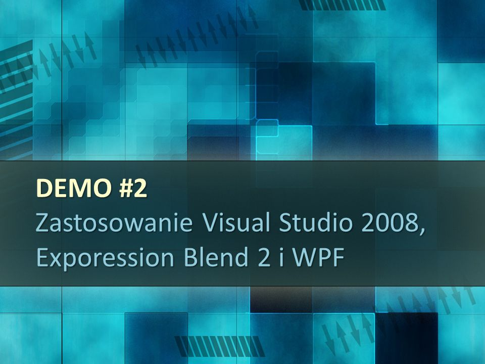 DEMO #2 Zastosowanie Visual Studio 2008, Exporession Blend 2 i WPF