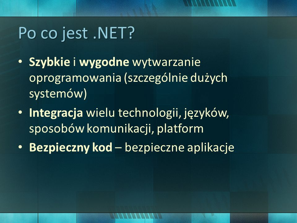 Po co jest .NET Szybkie i wygodne wytwarzanie oprogramowania (szczególnie dużych systemów)