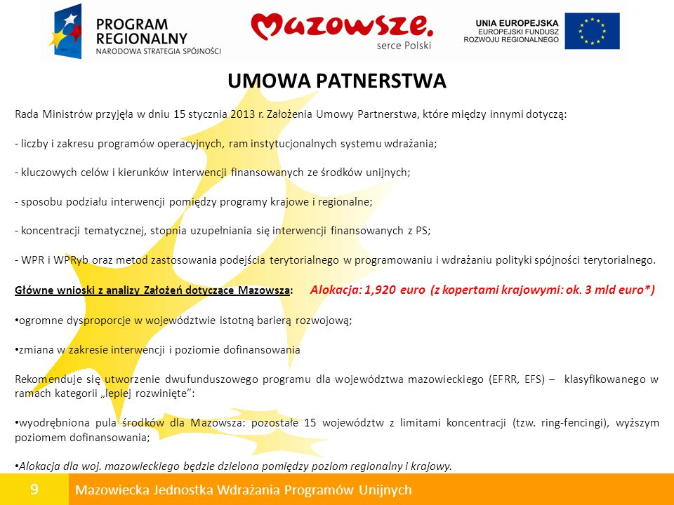 UMOWA PATNERSTWA Rada Ministrów przyjęła w dniu 15 stycznia 2013 r. Założenia Umowy Partnerstwa, które między innymi dotyczą: