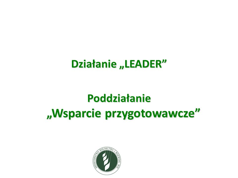 """Działanie """"LEADER Poddziałanie """"Wsparcie przygotowawcze"""