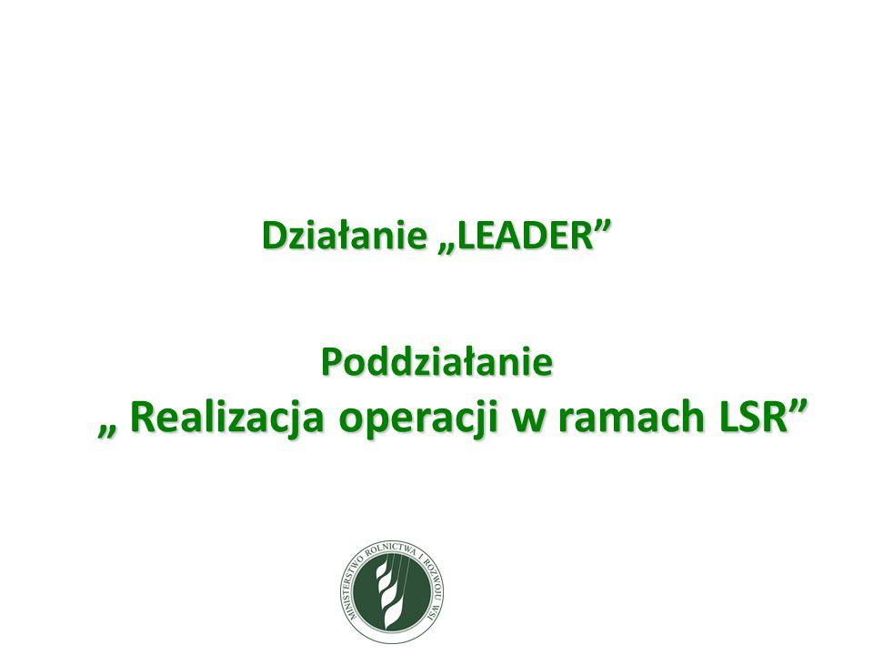 """Działanie """"LEADER Poddziałanie """" Realizacja operacji w ramach LSR"""