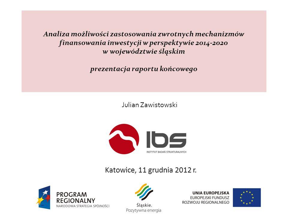 Analiza możliwości zastosowania zwrotnych mechanizmów finansowania inwestycji w perspektywie 2014-2020 w województwie śląskim prezentacja raportu końcowego