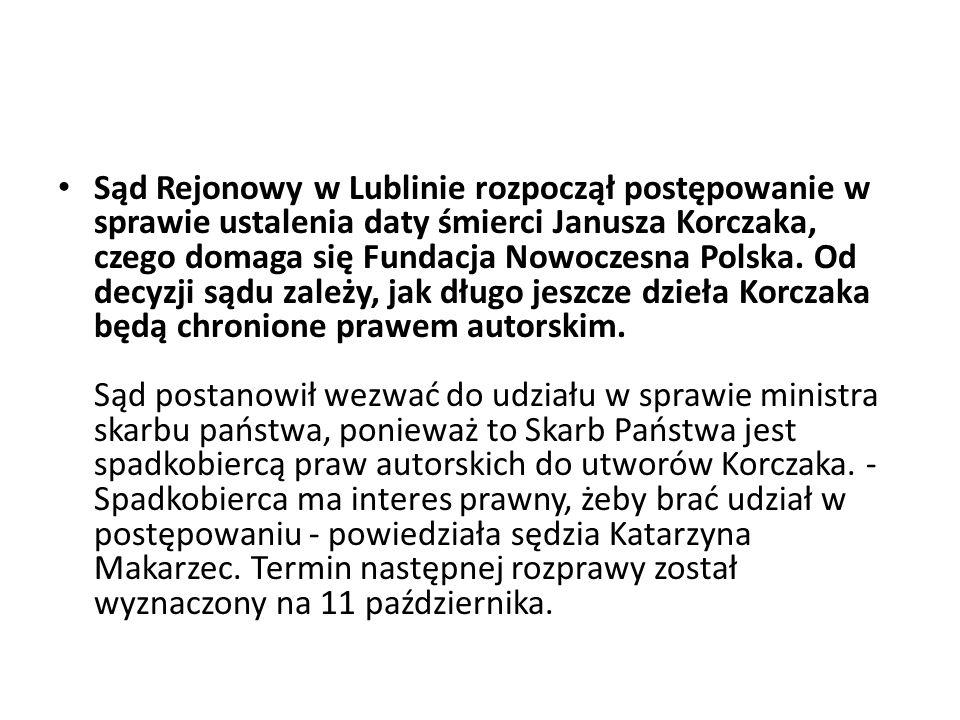Sąd Rejonowy w Lublinie rozpoczął postępowanie w sprawie ustalenia daty śmierci Janusza Korczaka, czego domaga się Fundacja Nowoczesna Polska.