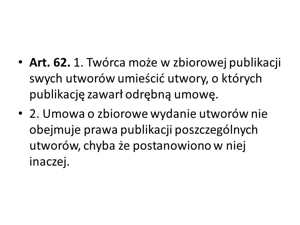 Art. 62. 1. Twórca może w zbiorowej publikacji swych utworów umieścić utwory, o których publikację zawarł odrębną umowę.